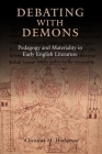 Debating with Demons: Pedagogy and Materiality in Early English Literature (Anglo-Saxon Studies) Cover Image