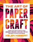 The Art of Papercraft: Unique One-Sheet Projects Using Origami, Weaving, Quilling, Pop-Up, and Other Inventive Techniques Cover Image