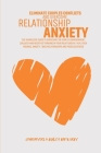 Eliminate Couples Conflicts And Overcome Relationship Anxiety: The Shameless Guide To Overcome The Fear Of Abandonment, Jealousy And Negative Thinking Cover Image