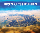 Compass of the Ephemeral: Aerial Photography of Black Rock City through the Lens of Will Roger Cover Image