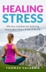 Healing Stress: Effective Solutions For Relieving Stress And Living A Stress-Free Life Cover Image