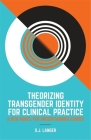 Theorizing Transgender Identity for Clinical Practice: A New Model for Understanding Gender Cover Image