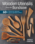 Wooden Utensils from the Bandsaw: 60+ Patterns for Spatulas, Spoons, Spreaders & More Cover Image