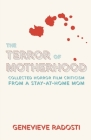 The Terror of Motherhood: Collected Horror Film Criticism from a Stay-at-Home Mom Cover Image