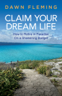 Claim Your Dream Life: How to Retire in Paradise on a Shoestring Budget Cover Image