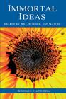 Immortal Ideas: Shared by Art, Science, and Nature Cover Image
