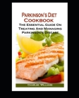 Parkinson's Diet Cookbook: Parkinson's Diet Cookbook: The Essential Guide On Treating And Managing Parkinson's Disease Cover Image