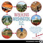 Walking Washington, D.C.: 30 Treks to the Newly Revitalized Capitala's Cultural Icons, Natural Spectacles, Urban Treasures, and Hidden Gems Cover Image