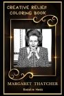 Margaret Thatcher Creative Relief Coloring Book: Powerful Motivation and Success, Calm Mindset and Peace Relaxing Coloring Book for Adults Cover Image