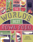 The World's Best Bowl Food: Where to Find It and How to Make It (Lonely Planet) Cover Image