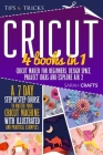 Cricut: 4 books in 1: Cricut Maker For Beginners, Design Space, Project Ideas and Explore Air 2. A 7-Day Step-by-step Course t Cover Image
