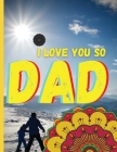 DAD, I love you so: Unique greeting cards for dads ׀ Customize your father's birthday cards with a mandala and give him something sp Cover Image