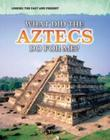 What Did the Aztecs Do for Me? Cover Image