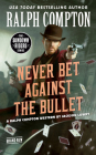 Ralph Compton Never Bet Against the Bullet (The Sundown Riders Series) Cover Image