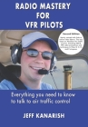 Radio Mastery for VFR Pilots, Second Edition: Everything you need to know to talk to Air Traffic Control Cover Image