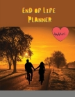 End of Life Planner: Everything You Need to Know When I'm Gone, A Simple Guide to write in about Important Information for Family to Make m Cover Image
