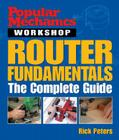 Popular Mechanics Workshop: Router Fundamentals: The Complete Guide Cover Image