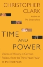 Time and Power: Visions of History in German Politics, from the Thirty Years' War to the Third Reich (Lawrence Stone Lectures #11) Cover Image