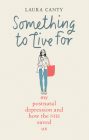 Something to Live For: My Postnatal Depression and How the NHS Saved Us Cover Image