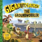 Gigantosaurus: The Groundwobbler Cover Image
