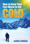 How to Keep Your Feet Warm in the Cold: Keep your feet warm in the toughest locations on Earth (Adventure) Cover Image