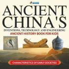 Ancient China's Inventions, Technology and Engineering - Ancient History Book for Kids Characteristics of Early Societies Cover Image