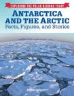 Antarctica and the Arctic: Facts, Figures, and Stories (Exploring the Polar Regions Today #8) Cover Image