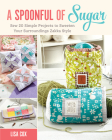 A Spoonful of Sugar: Sew 20 Simple Projects to Sweeten Your Surroundings Zakka Style Cover Image