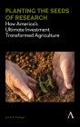 Planting the Seeds of Research: How America's Ultimate Investment Transformed Agriculture Cover Image