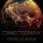 Connectography Lib/E: Mapping the Future of Global Civilization Cover Image