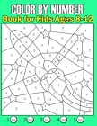 Color By Number: Book for Kids Ages 8-12 (50 Unique Color By Number Design for drawing and coloring Stress Relieving Designs for Adults Cover Image
