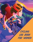Cycling Log Book For Women: Bike - MTB Notebook - For Cyclists - Trail Adventures Cover Image