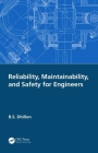 Reliability, Maintainability, and Safety for Engineers Cover Image