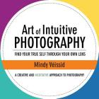 Art of Intuitive Photography: Find your true self through your own lens Cover Image
