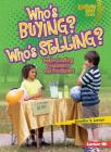 Who's Buying? Who's Selling?: Understanding Consumers and Producers (Lightning Bolt Books: Exploring Economics) Cover Image