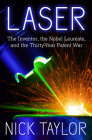 Laser: The Inventor, the Nobel Laureate, and the Thirty-Year Patent War Cover Image