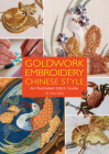 Goldwork Embroidery Chinese Style: An Illustrated Stitch Guide Cover Image