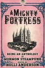 A Mighty Fortress: Being an Anthology of Mormon Steampunk Cover Image