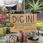 Dig In!: 12 Easy Gardening Projects Using Kitchen Scraps Cover Image