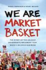 We Are Market Basket: The Story of the Unlikely Grassroots Movement That Saved a Beloved Business Cover Image