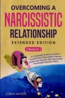 Overcoming a Narcissistic Relationship EXTENDED EDITION: 2 Books in 1 - A Complete Guide to Protect Yourself from Narcissistic Parents, Lovers and Per Cover Image