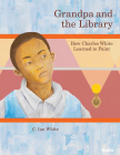 Grandpa and the Library: How Charles White Learned to Paint Cover Image