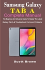 Samsung Galaxy Tab a Complete Manual: The Beginner And Advance Guide To Master The Latest Galaxy Tab A & Troubleshoot Common Problems Cover Image