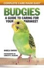 Budgies: A Guide to Caring for Your Parakeet (Complete Care Made Easy) Cover Image