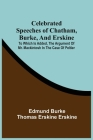 Celebrated Speeches Of Chatham, Burke, And Erskine; To Which Is Added, The Argument Of Mr. Mackintosh In The Case Of Peltier Cover Image