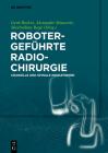 Robotergeführte Radiochirurgie: Cranielle Und Spinale Indikationen Cover Image