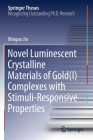 Novel Luminescent Crystalline Materials of Gold(i) Complexes with Stimuli-Responsive Properties (Springer Theses) Cover Image