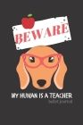 BEWARE My Human is a Teacher: bullet journal for teachers who are dog lovers (dachshund) Cover Image