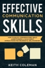 Effective Communication Skills: How to Enjoy Conversations, Build Assertiveness, & Have Great Interactions for Meaningful Relationships Cover Image