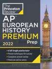 Princeton Review AP European History Premium Prep, 2022: 6 Practice Tests + Complete Content Review + Strategies & Techniques (College Test Preparation) Cover Image